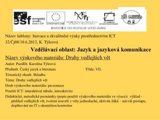 Název šablony: Inovace a zkvalitnění výuky prostřednictvím ICT 32/Čj08/10.6.2013, K.  Týleová