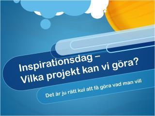 Inspirationsdag –  Vilka projekt kan vi göra?