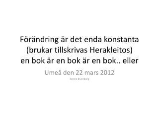 Umeå den 22 mars 2012 Kerstin  B runnberg