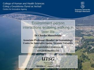 Environment-person interactions enabling walking in later life Dr Charles Musselwhite