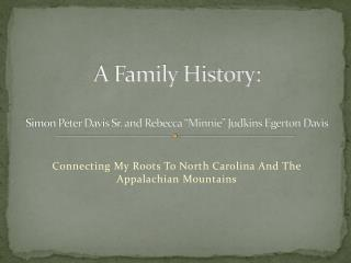 "A Family History: Simon Peter Davis Sr. and Rebecca ""Minnie""  Judkins Egerton  Davis"