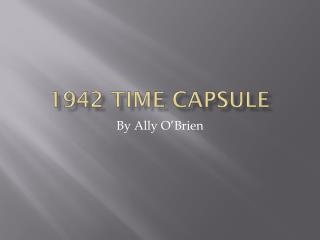 1942 Time  Capsule