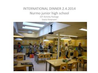 INTERNATIONAL DINNER 2.4.2014 Nurmo junior  high school GIF Activity  Package Saara  H aapsaari