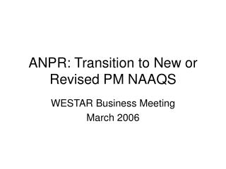 ANPR: Transition to New or Revised PM NAAQS