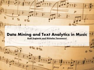 Data Mining and Text  Analytics in Music Audi  Sugianto  and Nicholas  Tawonezvi