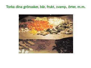 Torka dina grönsaker ,  bär ,  frukt ,  svamp ,  örter ,  m.m .