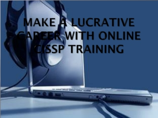 Make A Lucrative Career With Online CISSP Training