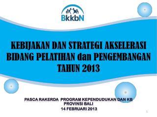 KEBIJAKAN DAN STRATEGI AKSELERASI BIDANG PELATIHAN  dan  PENGEMBANGAN  TAHUN 2013