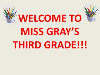 WELCOME TO MISS GRAY�S THIRD GRADE!!!