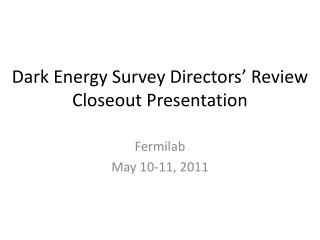 Dark Energy Survey Directors' Review Closeout Presentation