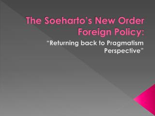 The  Soeharto�s  New Order Foreign Policy: