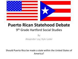 Puerto Rican Statehood Debate 9 th  Grade Hartford Social Studies