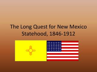 The Long Quest for New Mexico Statehood, 1846-1912