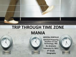 TRIP THROUGH TIME ZONE MANIA