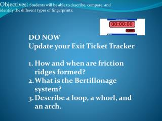 DO NOW Update your Exit Ticket Tracker How and when are friction ridges formed?