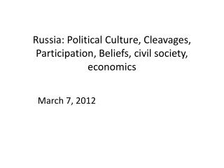 Russia: Political Culture, Cleavages, Participation, Beliefs, civil society, economics