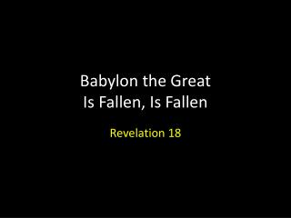 Babylon the  Great  Is  Fallen, Is  Fallen