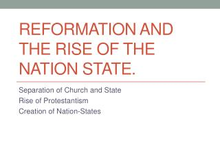 Reformation and the rise of the nation state.