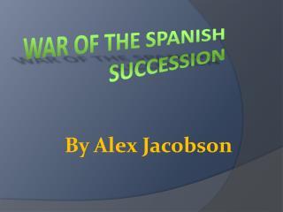 W ar of the spanish succession