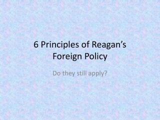 6 Principles of Reagan's  Foreign Policy