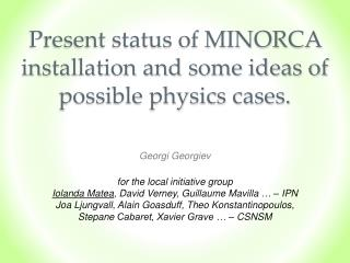 Present status of MINORCA installation and some ideas of possible physics cases.