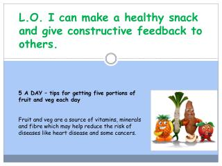 L.O. I  can  make  a healthy snack and give constructive feedback to others.