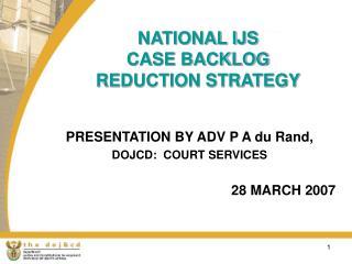 NATIONAL IJS CASE BACKLOG REDUCTION STRATEGY