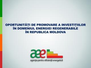 Oportunități de promovare a investițiilor în domeniul energiei regenerabile  în Republica Moldova