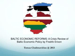 BALTIC ECONOMIC REFORMS: A Crisis Review of Baltic Economic Policy by Fredrik  Erixon