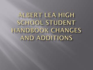 Albert Lea High School Student Handbook Changes and Additions