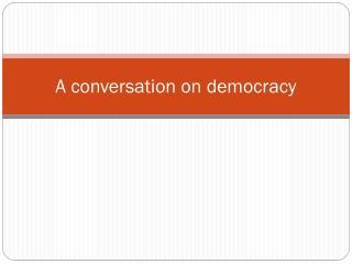 A conversation on democracy