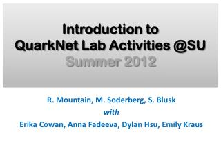 Intro duction to  QuarkNet  Lab  Activities @SU Summer  2012