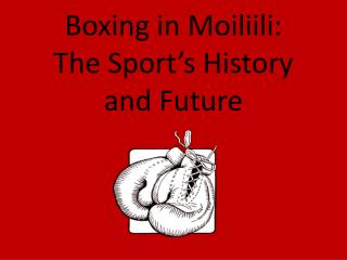 Boxing in  Moiliili :  The Sport's History and Future