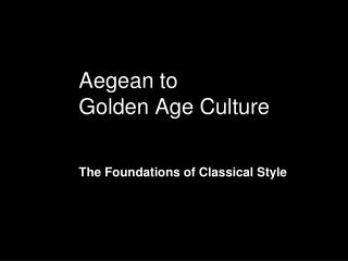 Aegean to  Golden Age Culture