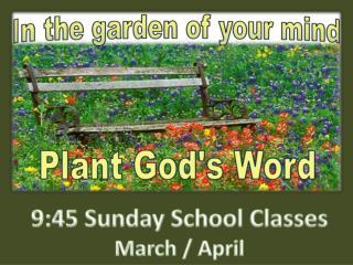 9:45 Sunday School Classes March / April