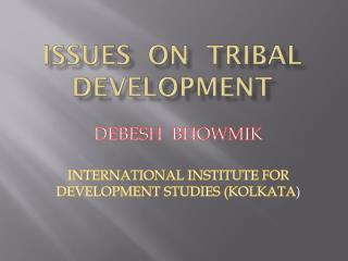ISSUES  ON  TRIBAL DEVELOPMENT