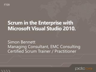 FT09: Scrum in the Enterprise with Microsoft Visual Studio 2010.
