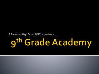9 th  Grade Academy