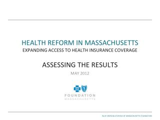 HEALTH REFORM IN MASSACHUSETTS  EXPANDING ACCESS TO HEALTH INSURANCE COVERAGE