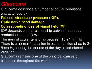 Glaucoma Glaucoma describes a number of ocular conditions characterized by: