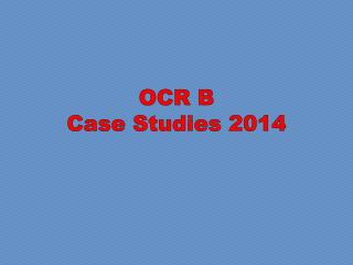 OCR B  Case Studies 2014