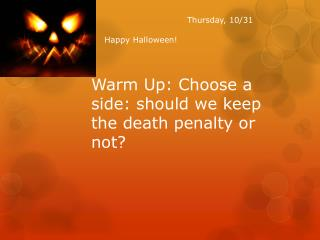 Warm Up: Choose a side: should we keep the death penalty or not?