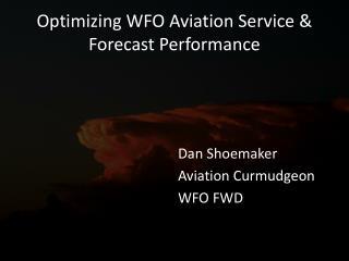 Optimizing WFO Aviation Service & Forecast Performance