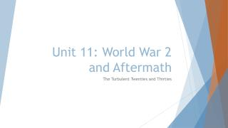 Unit 11: World War 2 and Aftermath