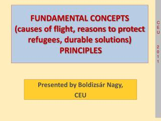 FUNDAMENTAL CONCEPTS (causes of flight, reasons to protect refugees, durable solutions) PRINCIPLES