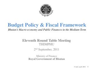 Budget Policy & Fiscal Framework Bhutan's Macro-economy and Public Finances in the Medium-Term