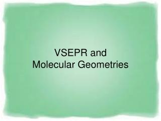VSEPR and  Molecular Geometries