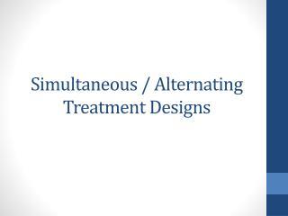 Simultaneous / Alternating Treatment Designs