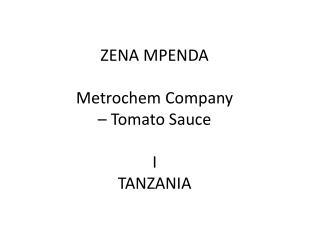 ZENA  MPENDA Metrochem  Company  – Tomato Sauce I TANZANIA