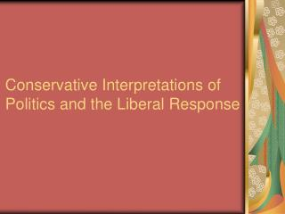 Conservative Interpretations of Politics  and the Liberal Response